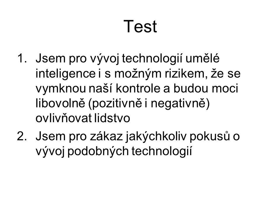 Test 1.Jsem pro vývoj technologií umělé inteligence i s možným rizikem, že se vymknou naší kontrole a budou moci libovolně (pozitivně i negativně) ovl