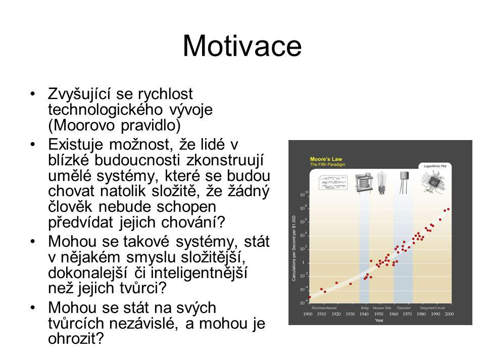 Motivace Zvyšující se rychlost technologického vývoje (Moorovo pravidlo) Existuje možnost, že lidé v blízké budoucnosti zkonstruují umělé systémy, kte