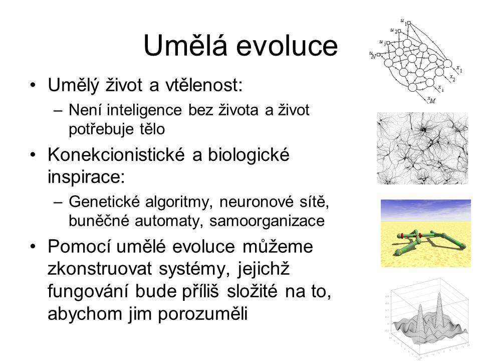 Umělá evoluce Umělý život a vtělenost: –Není inteligence bez života a život potřebuje tělo Konekcionistické a biologické inspirace: –Genetické algorit