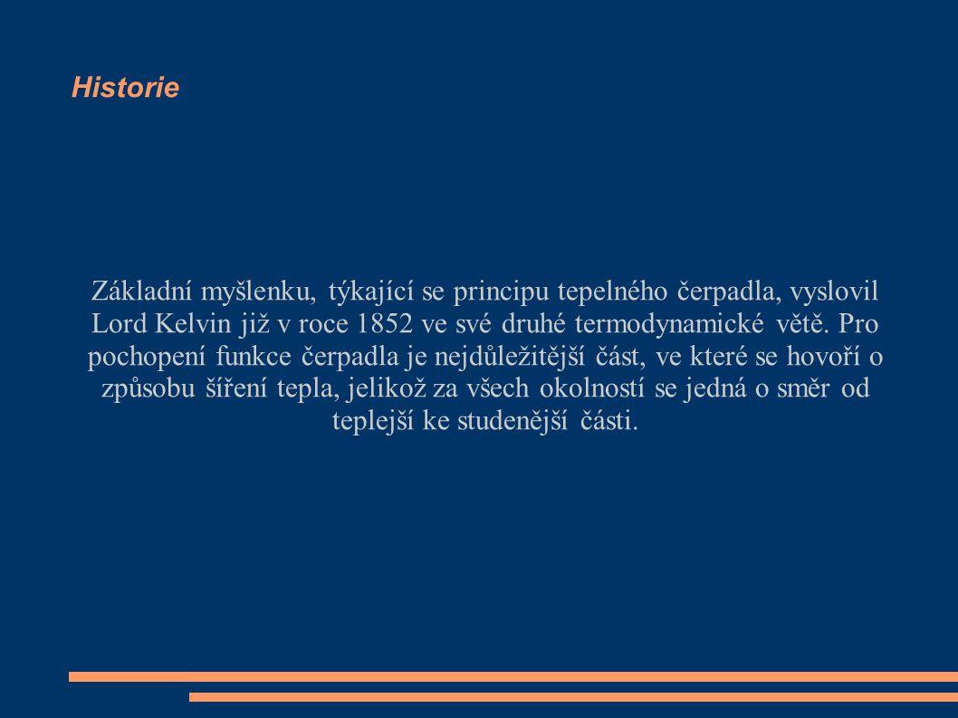 Historie Základní myšlenku, týkající se principu tepelného čerpadla, vyslovil Lord Kelvin již v roce 1852 ve své druhé termodynamické větě. Pro pochop