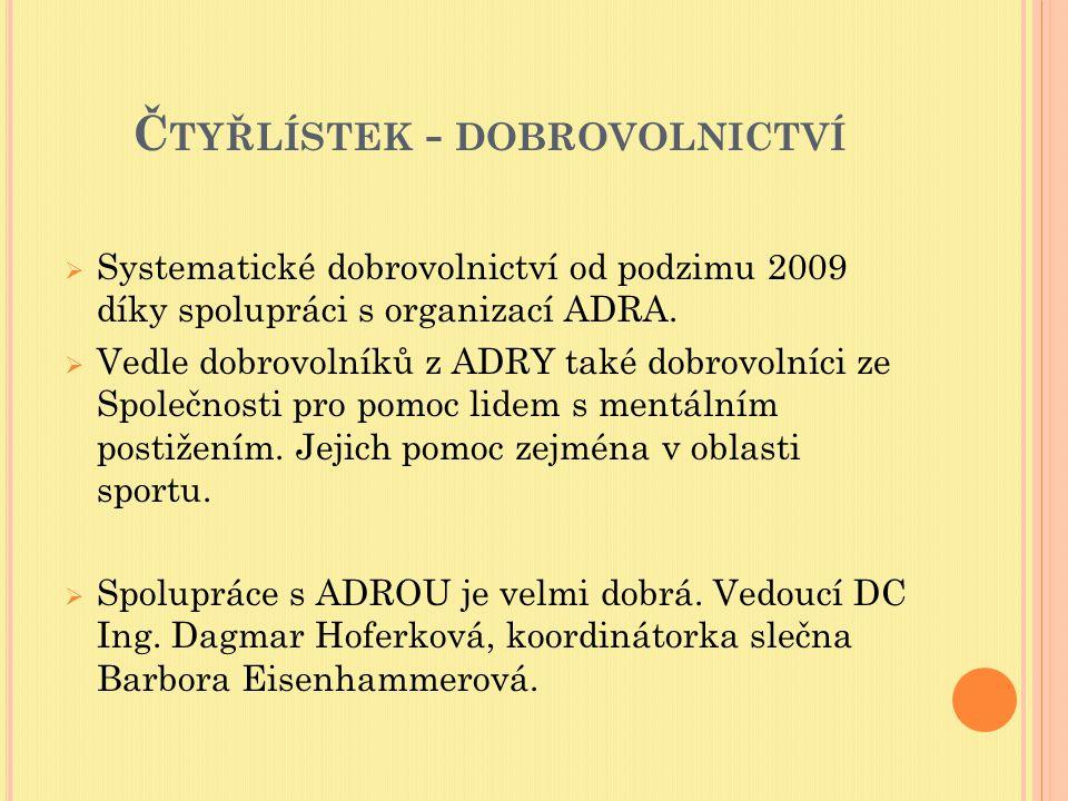 Č TYŘLÍSTEK - DOBROVOLNICTVÍ  Systematické dobrovolnictví od podzimu 2009 díky spolupráci s organizací ADRA.