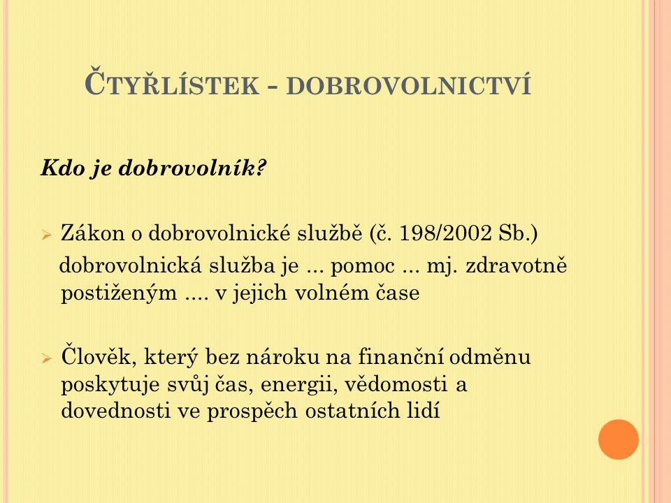 Č TYŘLÍSTEK - DOBROVOLNICTVÍ Kdo je dobrovolník. Zákon o dobrovolnické službě (č.