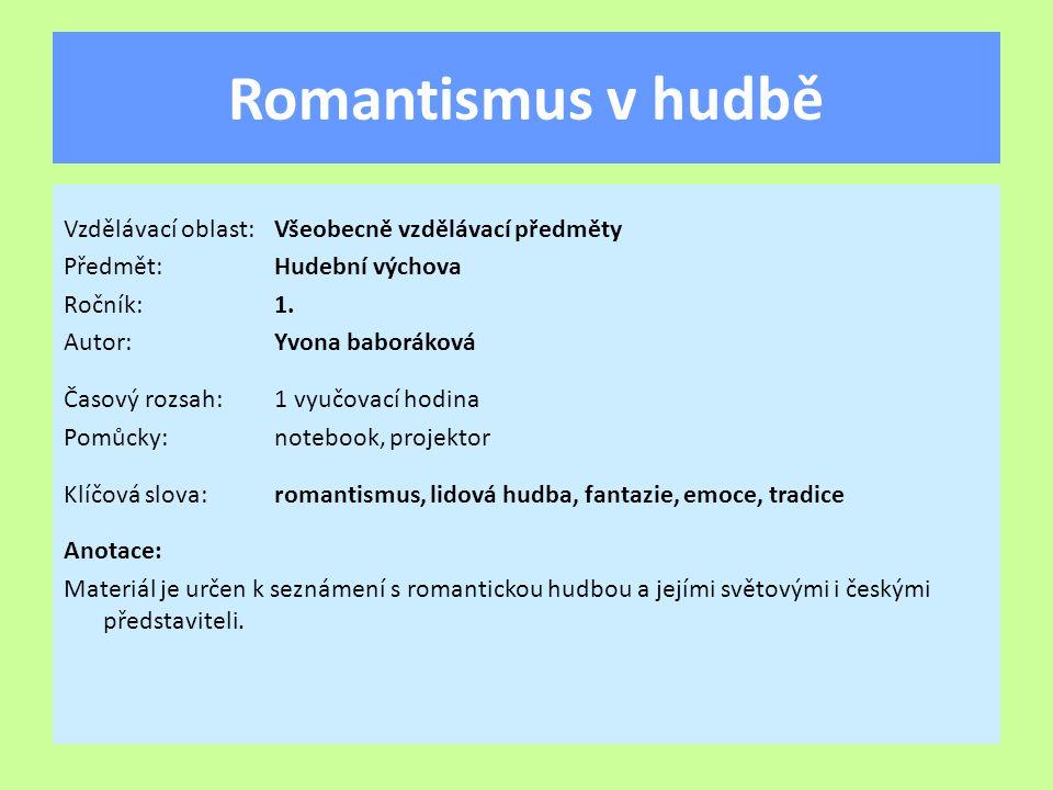 Romantismus v hudbě Vzdělávací oblast:Všeobecně vzdělávací předměty Předmět:Hudební výchova Ročník:1. Autor:Yvona baboráková Časový rozsah:1 vyučovací