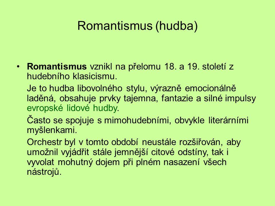 Romantismus (hudba) Romantismus vznikl na přelomu 18. a 19. století z hudebního klasicismu. Je to hudba libovolného stylu, výrazně emocionálně laděná,