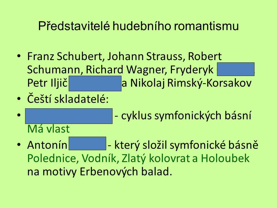 Představitelé hudebního romantismu Franz Schubert, Johann Strauss, Robert Schumann, Richard Wagner, Fryderyk Chopin, Petr Iljič Čajkovský a Nikolaj Ri