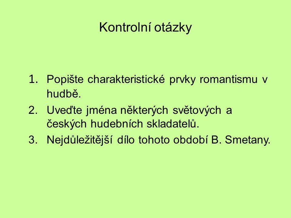 Kontrolní otázky 1. Popište charakteristické prvky romantismu v hudbě. 2.Uveďte jména některých světových a českých hudebních skladatelů. 3.Nejdůležit