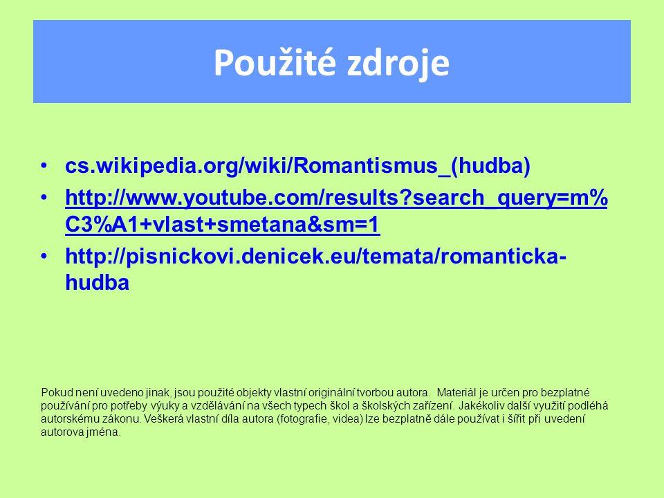 Použité zdroje cs.wikipedia.org/wiki/Romantismus_(hudba) http://www.youtube.com/results?search_query=m% C3%A1+vlast+smetana&sm=1http://www.youtube.com