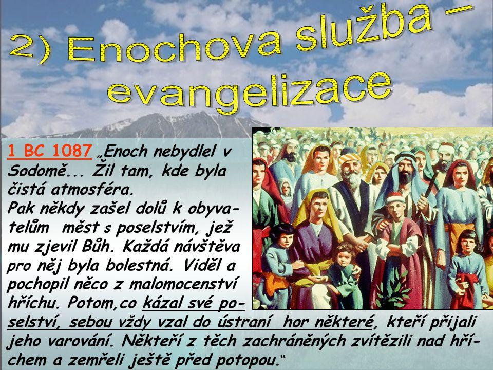 """""""Znepokojen vzrůstající bezbožností bezvěrců a s pocitem, že jejich bezbožnost by mohla snížit jeho úctu k Bohu, zřekl se Enoch trvalého sbližování s nimi a strávil mnoho času na samotě, přemýšlením a modlit- bami."""