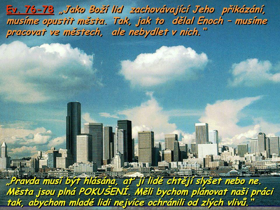 """1 BC 1087 """" Enoch nebydlel v Sodomě... Žil tam, kde byla čistá atmosféra. Pak někdy zašel dolů k obyva- telům měst s poselstvím, jež mu zjevil Bůh. Ka"""