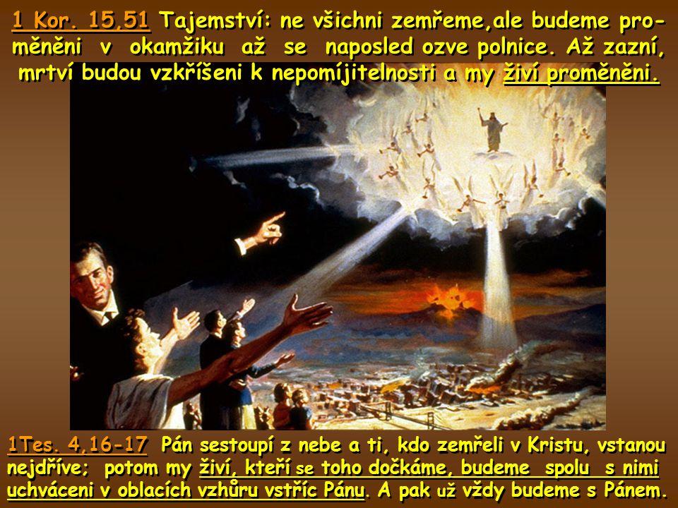 - 144 tisíc věrných, kteří budou proměněni při Kristově příchodu - Enoch - Eliáš