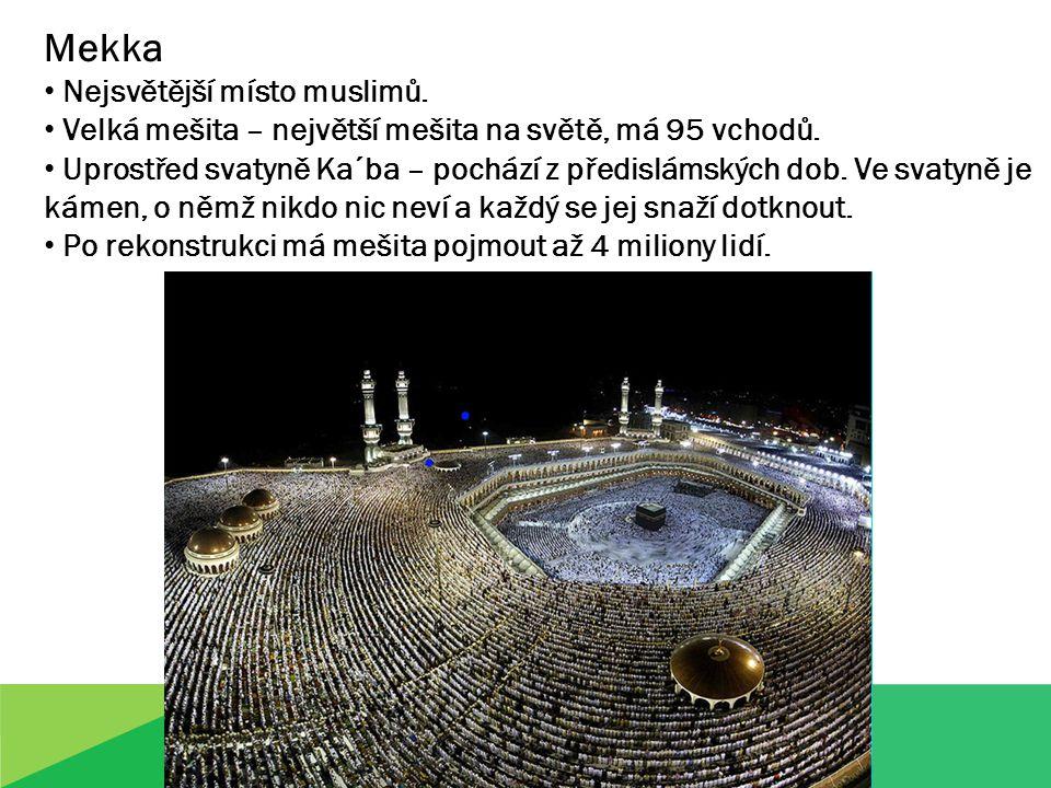 Mekka Nejsvětější místo muslimů. Velká mešita – největší mešita na světě, má 95 vchodů.