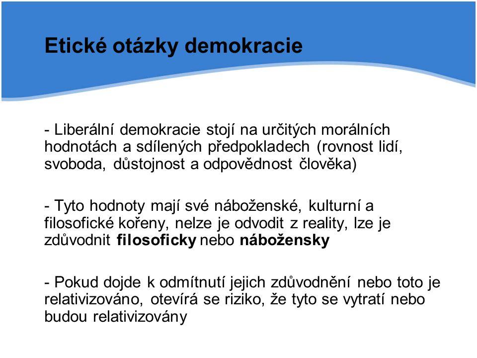 Etické otázky demokracie - Liberální demokracie stojí na určitých morálních hodnotách a sdílených předpokladech (rovnost lidí, svoboda, důstojnost a o