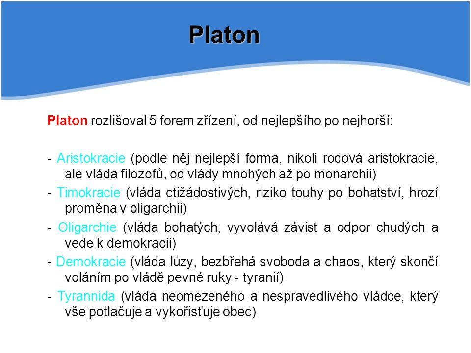 Platon rozlišoval 5 forem zřízení, od nejlepšího po nejhorší: - Aristokracie (podle něj nejlepší forma, nikoli rodová aristokracie, ale vláda filozofů
