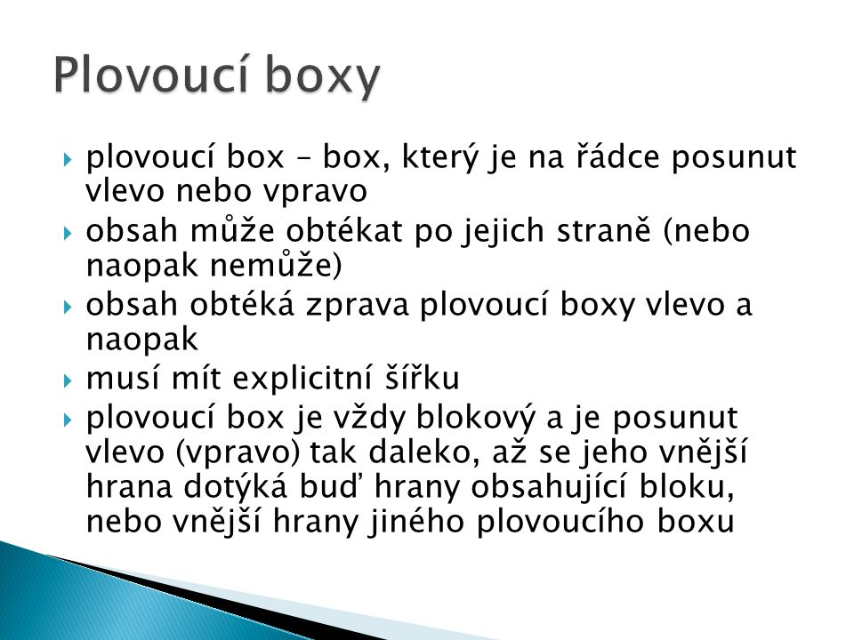  plovoucí box – box, který je na řádce posunut vlevo nebo vpravo  obsah může obtékat po jejich straně (nebo naopak nemůže)  obsah obtéká zprava plo