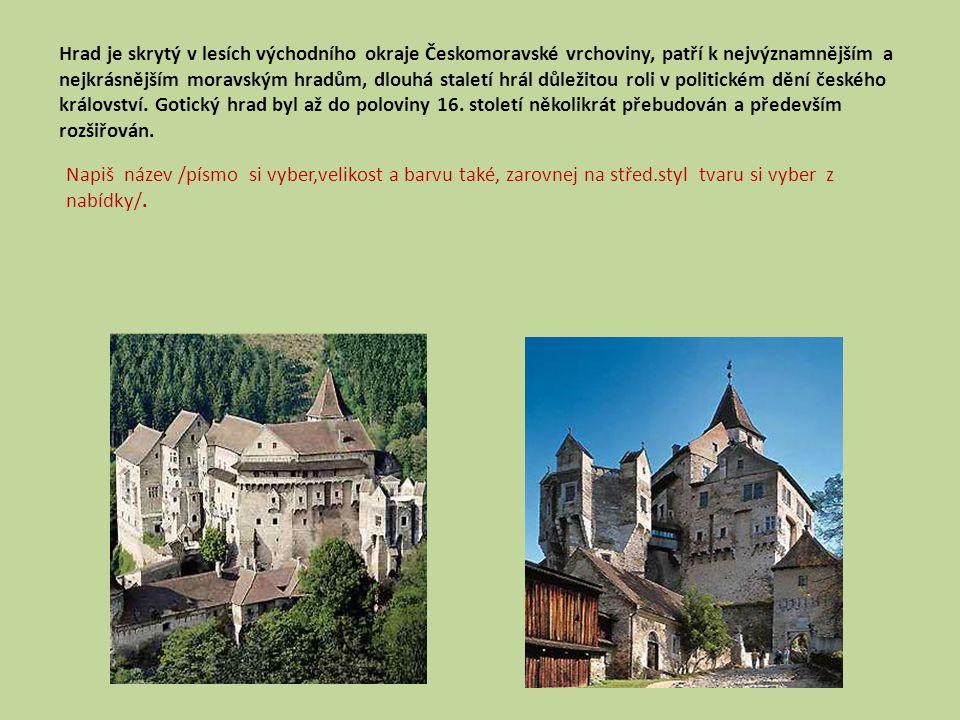 Hrad je skrytý v lesích východního okraje Českomoravské vrchoviny, patří k nejvýznamnějším a nejkrásnějším moravským hradům, dlouhá staletí hrál důlež
