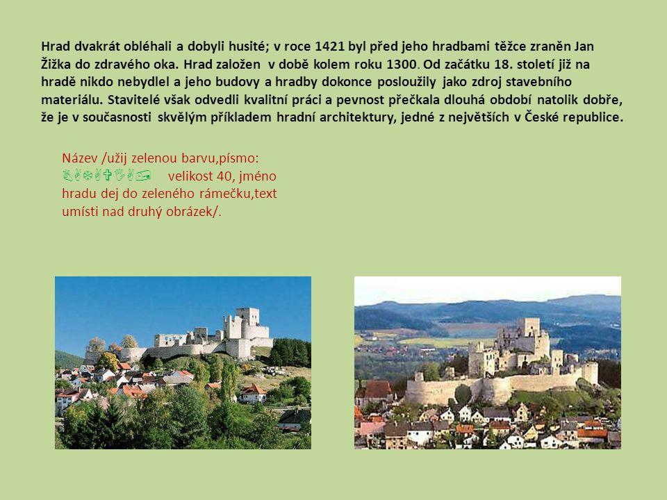 Hrad dvakrát obléhali a dobyli husité; v roce 1421 byl před jeho hradbami těžce zraněn Jan Žižka do zdravého oka. Hrad založen v době kolem roku 1300.