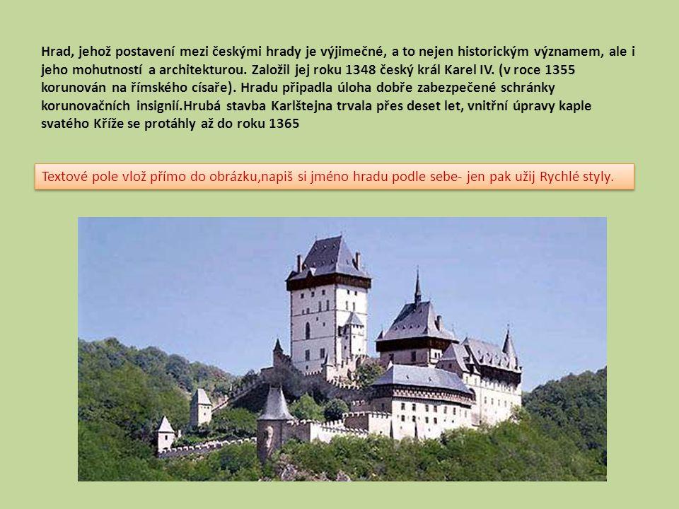 Hrad, jehož postavení mezi českými hrady je výjimečné, a to nejen historickým významem, ale i jeho mohutností a architekturou. Založil jej roku 1348 č