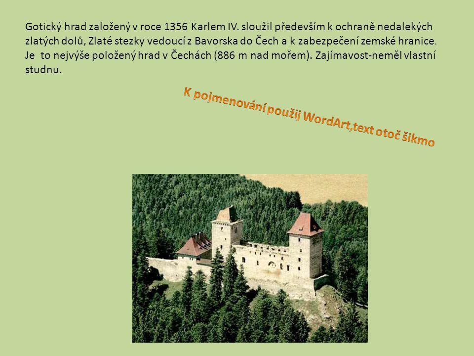 Gotický hrad založený v roce 1356 Karlem IV. sloužil především k ochraně nedalekých zlatých dolů, Zlaté stezky vedoucí z Bavorska do Čech a k zabezpeč