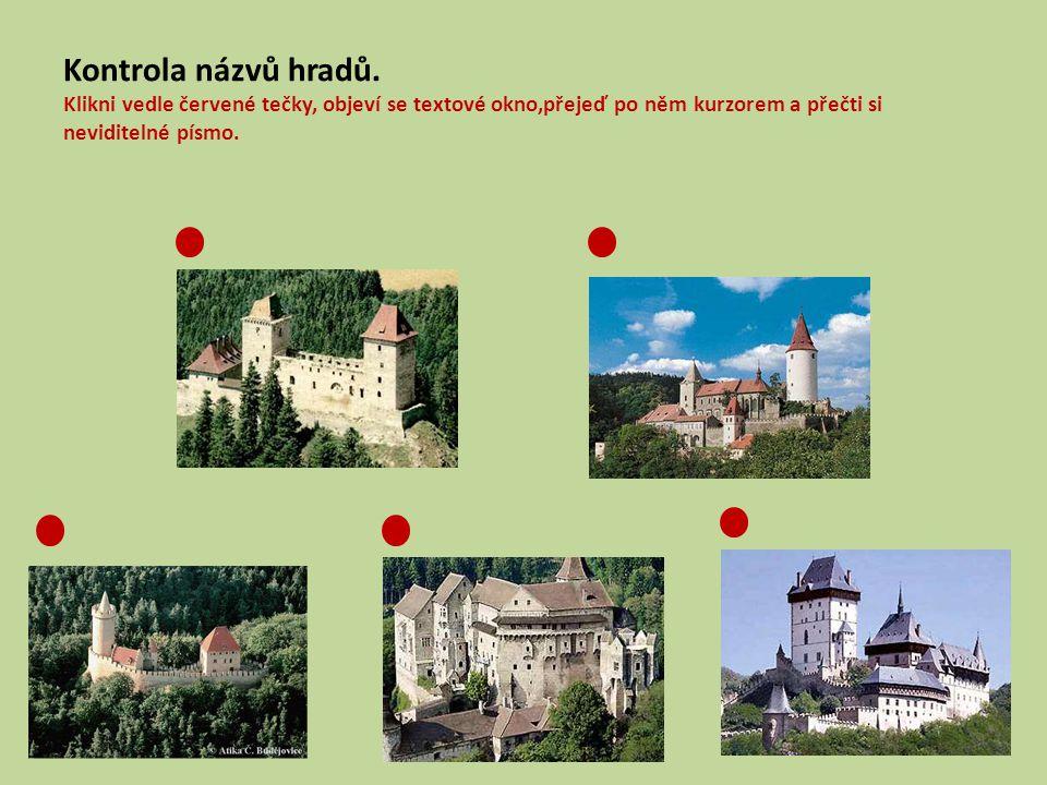 Kontrola názvů hradů. Klikni vedle červené tečky, objeví se textové okno,přejeď po něm kurzorem a přečti si neviditelné písmo. Opevněný palác s věží a