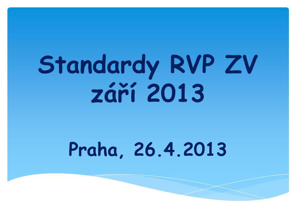 Standardy RVP ZV září 2013 Praha, 26.4.2013