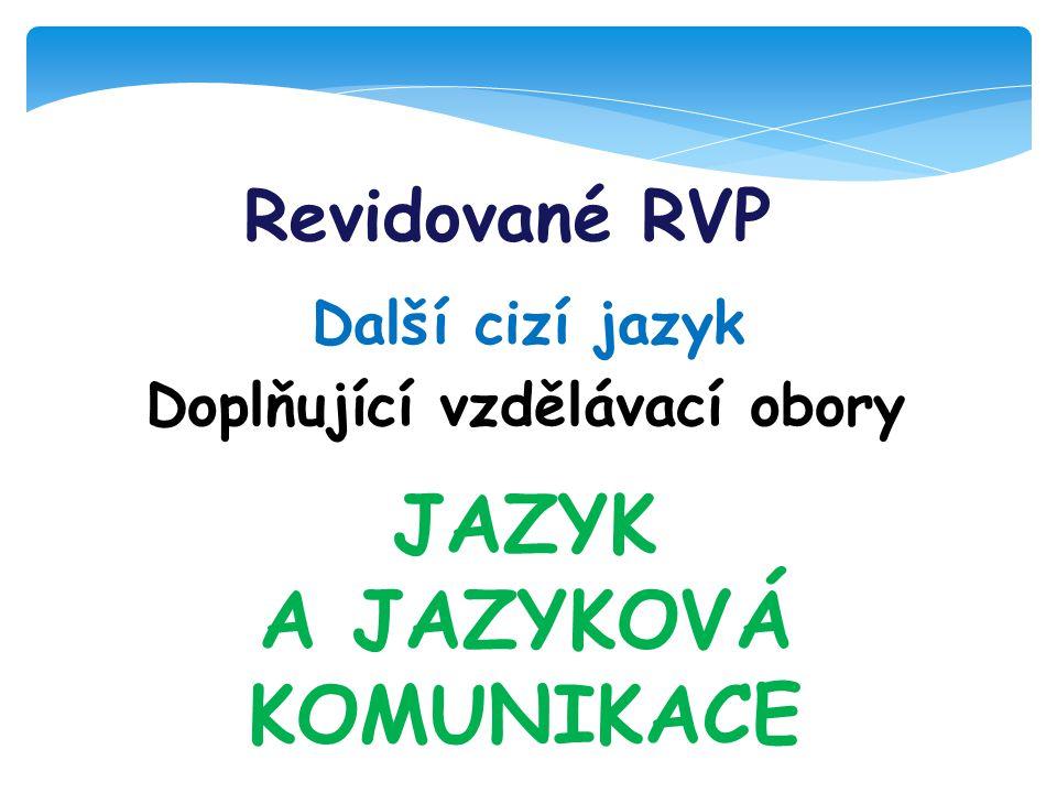 Revidované RVP Další cizí jazyk Doplňující vzdělávací obory JAZYK A JAZYKOVÁ KOMUNIKACE