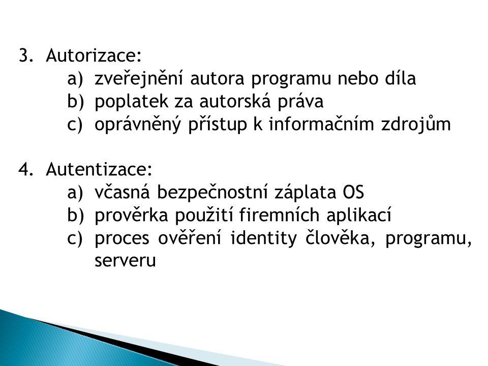 3.Autorizace: a)zveřejnění autora programu nebo díla b)poplatek za autorská práva c)oprávněný přístup k informačním zdrojům 4.Autentizace: a)včasná bezpečnostní záplata OS b)prověrka použití firemních aplikací c)proces ověření identity člověka, programu, serveru