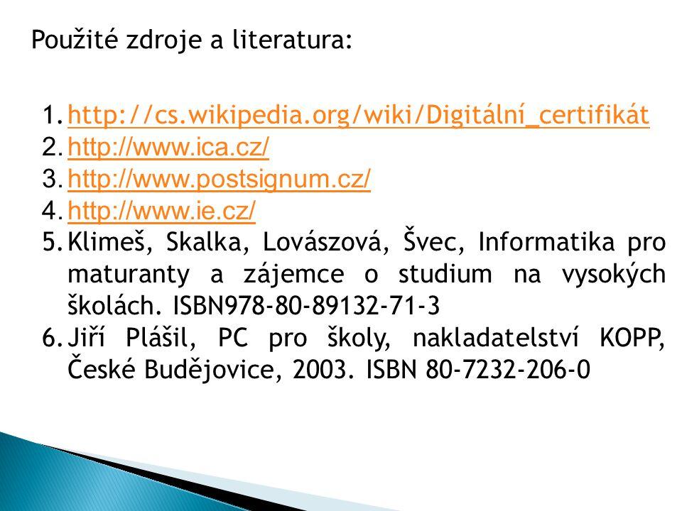 1.http://cs.wikipedia.org/wiki/Digitální_certifikáthttp://cs.wikipedia.org/wiki/Digitální_certifikát 2.http://www.ica.cz/http://www.ica.cz/ 3.http://www.postsignum.cz/http://www.postsignum.cz/ 4.http://www.ie.cz/http://www.ie.cz/ 5.Klimeš, Skalka, Lovászová, Švec, Informatika pro maturanty a zájemce o studium na vysokých školách.