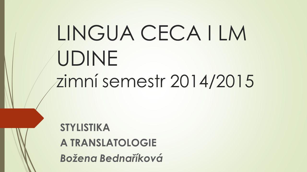LINGUA CECA I LM UDINE zimní semestr 2014/2015 STYLISTIKA A TRANSLATOLOGIE Božena Bednaříková