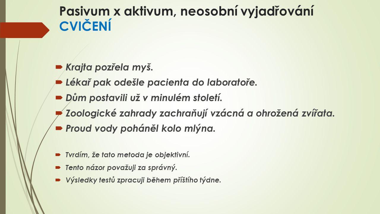 Pasivum x aktivum, neosobní vyjadřování CVIČENÍ  Krajta pozřela myš.
