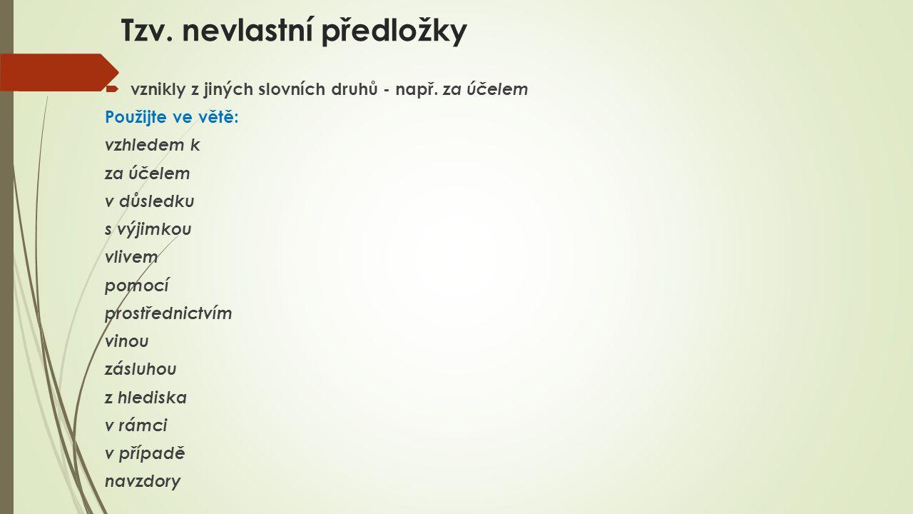 Tzv. nevlastní předložky  vznikly z jiných slovních druhů - např.