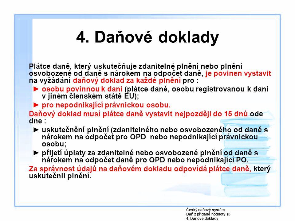 4. Daňové doklady Plátce daně, který uskutečňuje zdanitelné plnění nebo plnění osvobozené od daně s nárokem na odpočet daně, je povinen vystavit na vy