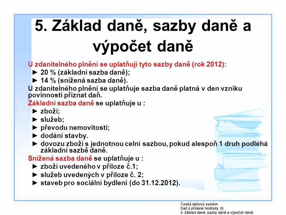 U zdanitelného plnění se uplatňují tyto sazby daně (rok 2012): ►20 % (základní sazba daně); ►14 % (snížená sazba daně).