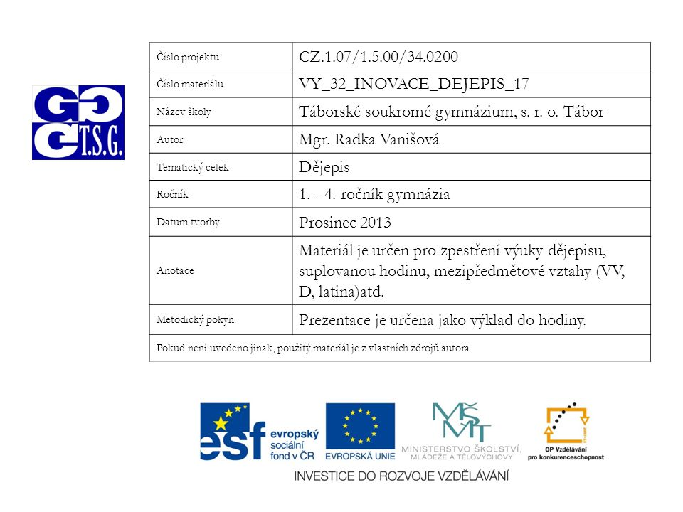 Číslo projektu CZ.1.07/1.5.00/34.0200 Číslo materiálu VY_32_INOVACE_DEJEPIS_17 Název školy Táborské soukromé gymnázium, s.
