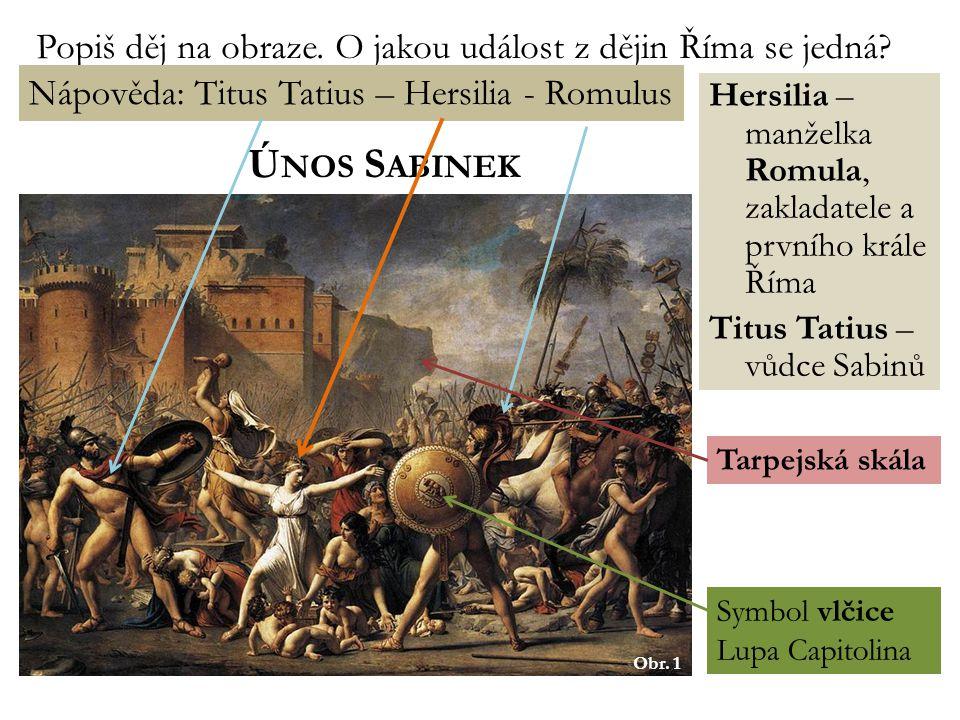 Ú NOS S ABINEK pouze legenda - zdroj informací – Titus Livius, Plútarchos Sabinové – kmen sídlící severně od Latia příběh: 753 př.n.l.