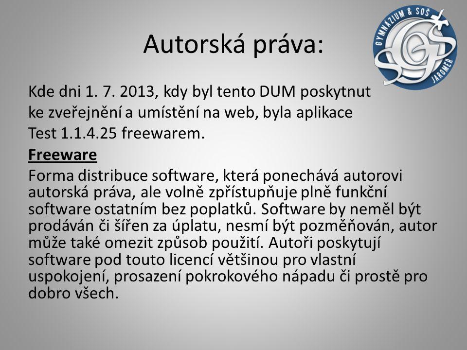 Autorská práva: Kde dni 1. 7. 2013, kdy byl tento DUM poskytnut ke zveřejnění a umístění na web, byla aplikace Test 1.1.4.25 freewarem. Freeware Forma