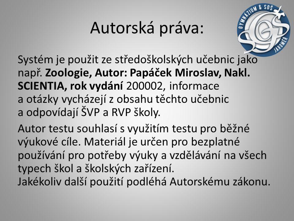 Autorská práva: Systém je použit ze středoškolských učebnic jako např. Zoologie, Autor: Papáček Miroslav, Nakl. SCIENTIA, rok vydání 200002, informace