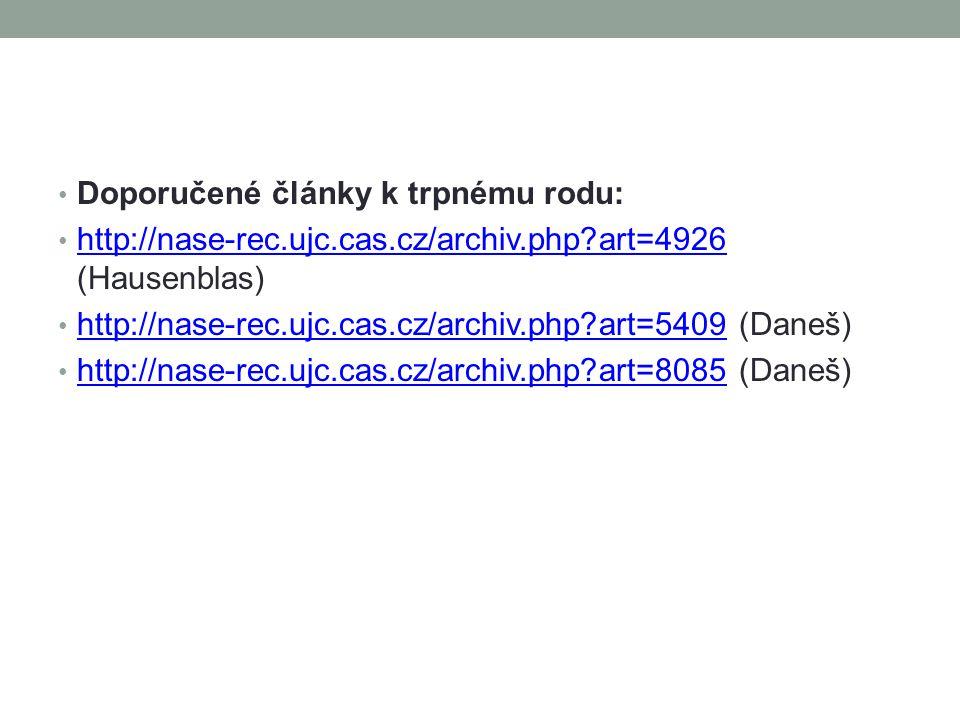 Doporučené články k trpnému rodu: http://nase-rec.ujc.cas.cz/archiv.php?art=4926 (Hausenblas) http://nase-rec.ujc.cas.cz/archiv.php?art=4926 http://nase-rec.ujc.cas.cz/archiv.php?art=5409 (Daneš) http://nase-rec.ujc.cas.cz/archiv.php?art=5409 http://nase-rec.ujc.cas.cz/archiv.php?art=8085 (Daneš) http://nase-rec.ujc.cas.cz/archiv.php?art=8085