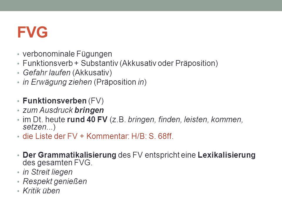 FVG verbonominale Fügungen Funktionsverb + Substantiv (Akkusativ oder Präposition) Gefahr laufen (Akkusativ) in Erwägung ziehen (Präposition in) Funktionsverben (FV) zum Ausdruck bringen im Dt.