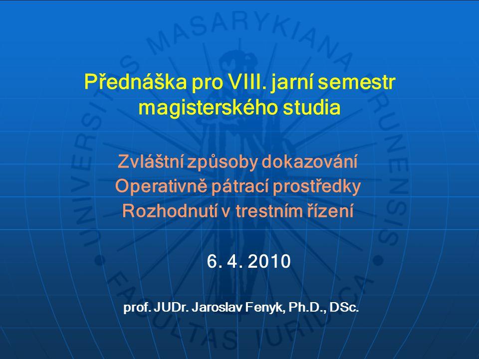 Přednáška pro VIII. jarní semestr magisterského studia Zvláštní způsoby dokazování Operativně pátrací prostředky Rozhodnutí v trestním řízení prof. JU
