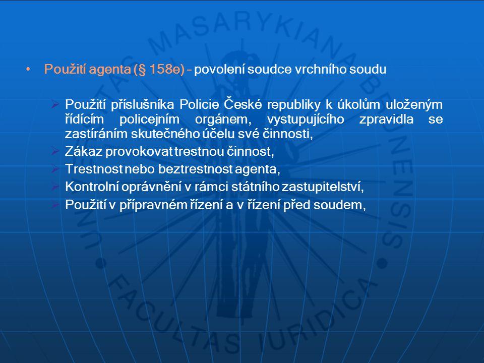 Použití agenta (§ 158e) – povolení soudce vrchního soudu  Použití příslušníka Policie České republiky k úkolům uloženým řídícím policejním orgánem, v
