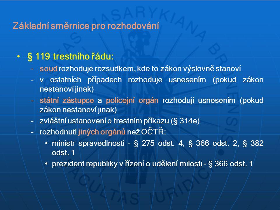 Základní směrnice pro rozhodování § 119 trestního řádu: –soud rozhoduje rozsudkem, kde to zákon výslovně stanoví –v ostatních případech rozhoduje usne