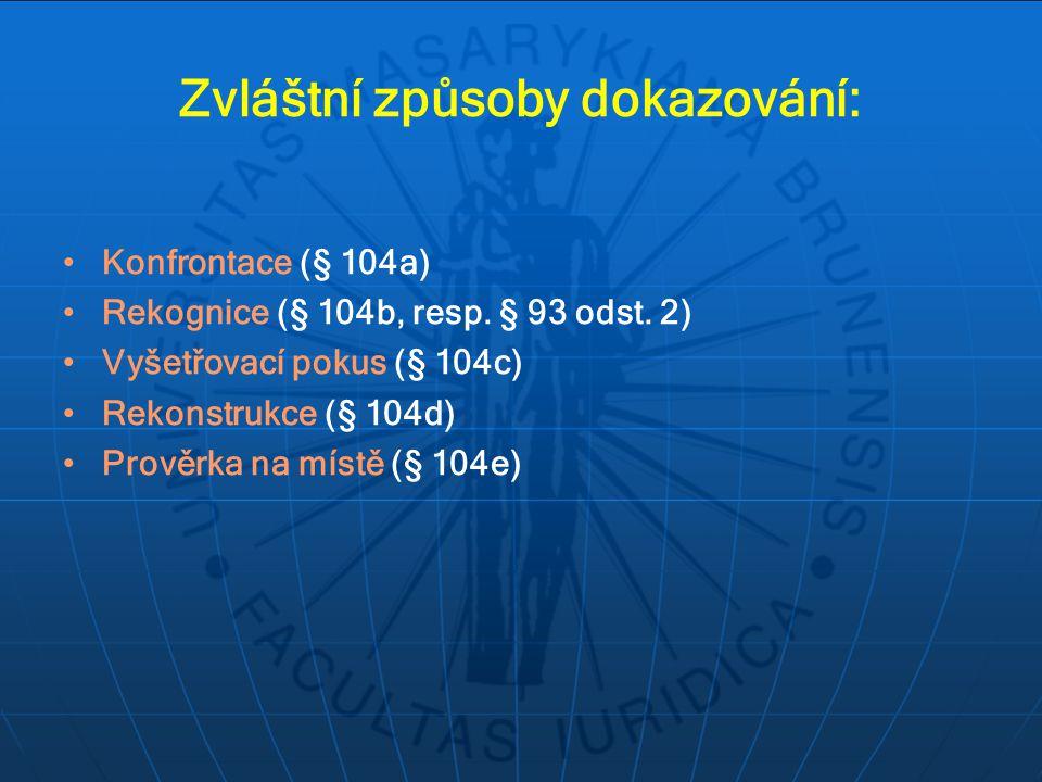 Zvláštní způsoby dokazování: Konfrontace (§ 104a) Rekognice (§ 104b, resp. § 93 odst. 2) Vyšetřovací pokus (§ 104c) Rekonstrukce (§ 104d) Prověrka na