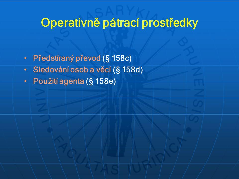 Operativně pátrací prostředky Předstíraný převod (§ 158c) Sledování osob a věcí (§ 158d) Použití agenta (§ 158e)