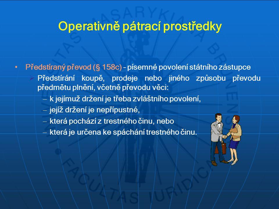 Operativně pátrací prostředky Předstíraný převod (§ 158c) – písemné povolení státního zástupce  Předstírání koupě, prodeje nebo jiného způsobu převod