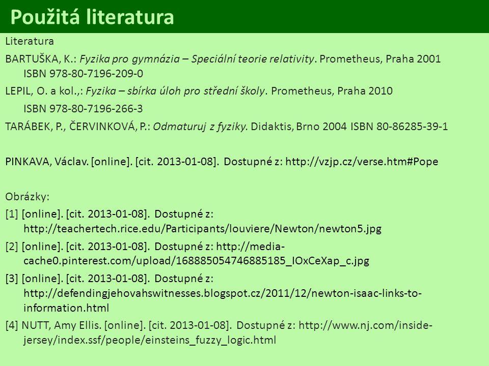 Použitá literatura Literatura BARTUŠKA, K.: Fyzika pro gymnázia – Speciální teorie relativity. Prometheus, Praha 2001 ISBN 978-80-7196-209-0 LEPIL, O.