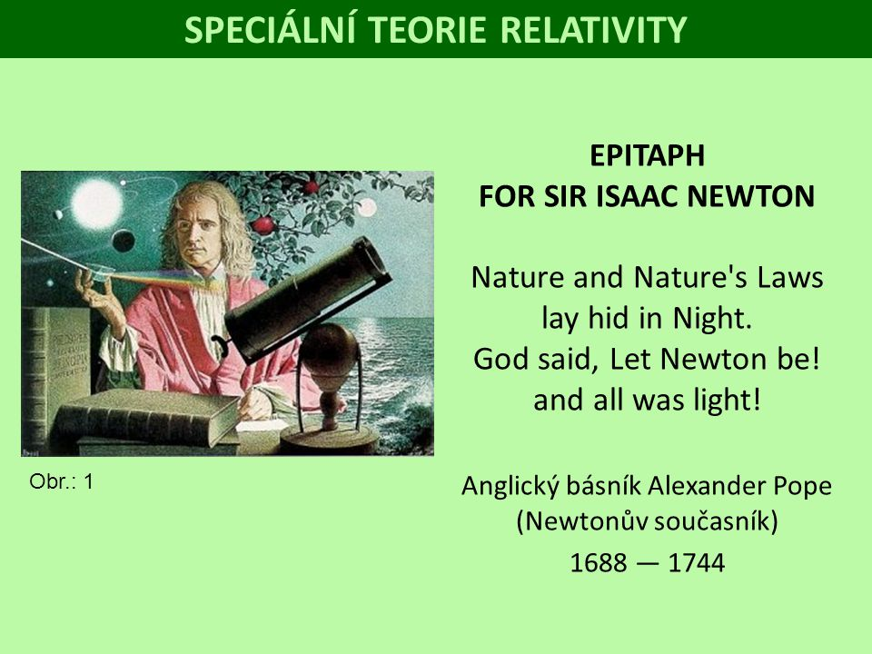 SPECIÁLNÍ TEORIE RELATIVITY EPITAPH FOR SIR ISAAC NEWTON Nature and Nature s Laws lay hid in Night.