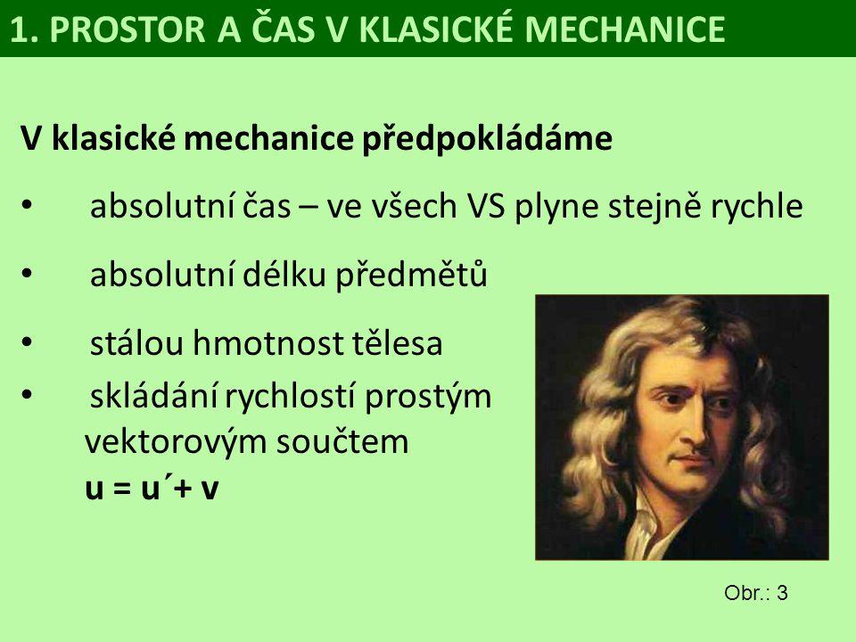 V klasické mechanice předpokládáme absolutní čas – ve všech VS plyne stejně rychle absolutní délku předmětů stálou hmotnost tělesa skládání rychlostí