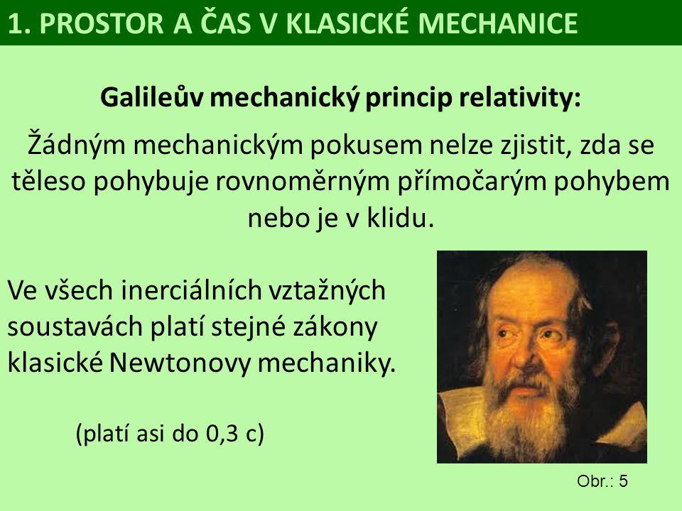 Galileův mechanický princip relativity: Žádným mechanickým pokusem nelze zjistit, zda se těleso pohybuje rovnoměrným přímočarým pohybem nebo je v klid