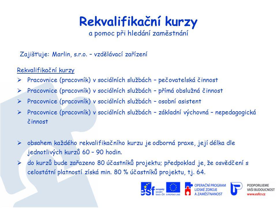 Rekvalifikační kurzy a pomoc při hledání zaměstnání Zajišťuje: Marlin, s.r.o.
