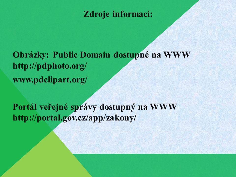 Zdroje informací: Obrázky: Public Domain dostupné na WWW http://pdphoto.org/ www.pdclipart.org/ Portál veřejné správy dostupný na WWW http://portal.go
